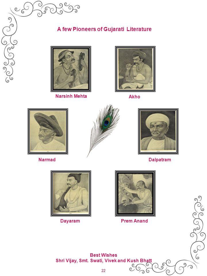 22 A few Pioneers of Gujarati Literature Narsinh Mehta Akho Dayaram Narmad Prem Anand Dalpatram Best Wishes Shri Vijay, Smt.