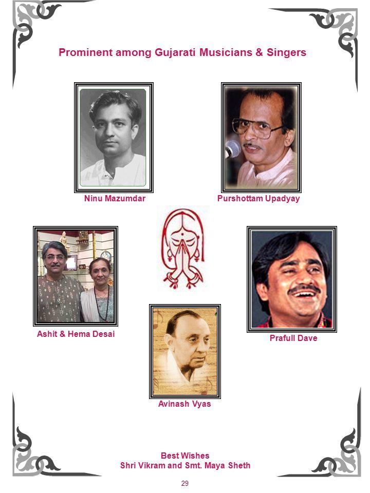 29 Prominent among Gujarati Musicians & Singers Purshottam Upadyay Ashit & Hema Desai Avinash Vyas Prafull Dave Ninu Mazumdar Best Wishes Shri Vikram and Smt.