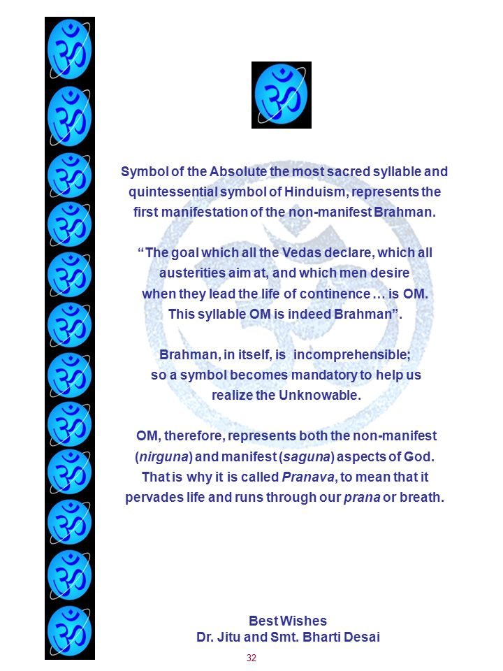 32 Symbol of the Absolute the most sacred syllable and quintessential symbol of Hinduism, represents the first manifestation of the non-manifest Brahman.