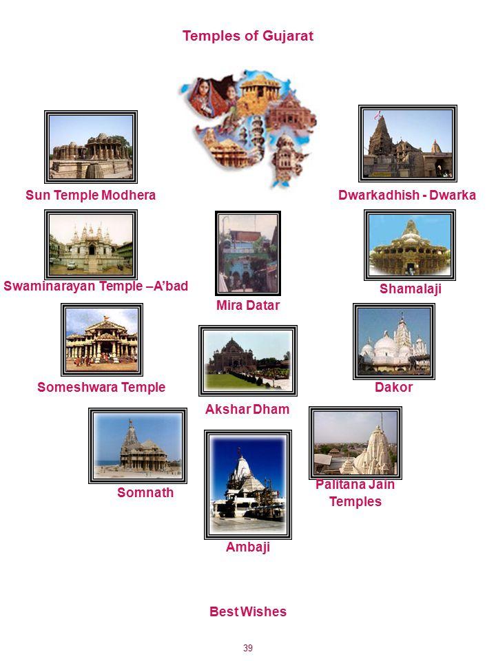 39 Temples of Gujarat Somnath Ambaji Dakor Palitana Jain Temples Someshwara Temple Swaminarayan Temple –A'bad Sun Temple ModheraDwarkadhish - Dwarka Shamalaji Akshar Dham Mira Datar Best Wishes