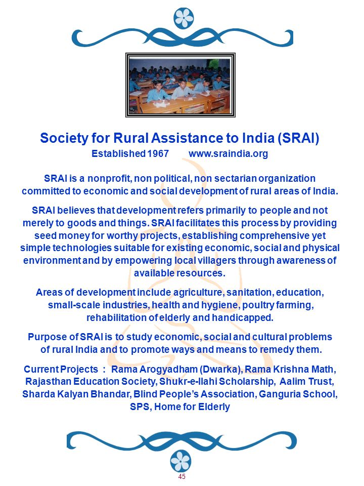 45 Society for Rural Assistance to India (SRAI) Established 1967www.sraindia.org SRAI is a nonprofit, non political, non sectarian organization committed to economic and social development of rural areas of India.