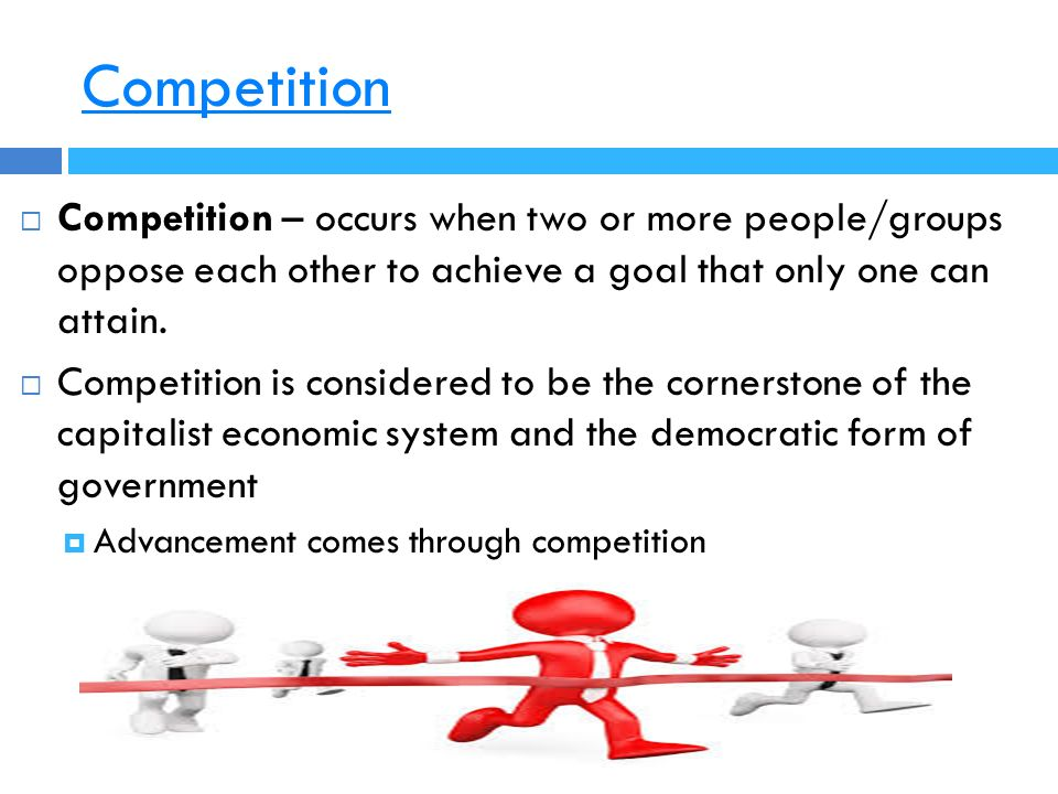 Competition  Competition – occurs when two or more people/groups oppose each other to achieve a goal that only one can attain.
