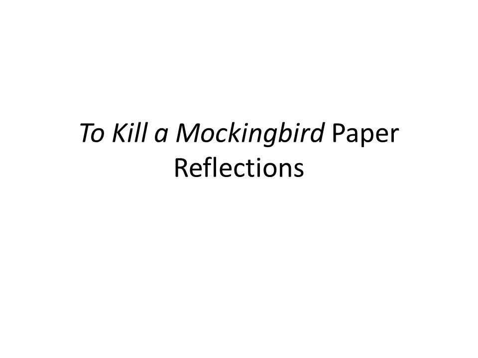 to kill a mockingbird paper reflections the first sentence is the  1 to kill a mockingbird paper reflections