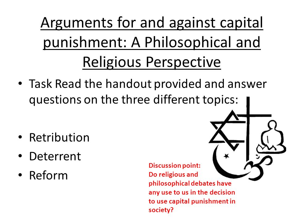 arguments of capital punishment Transcript of capital punishment: arguments against is capital punishment an effective deterrent capital punishment violation of human rights wrongful execution 6 canadian prisoners convicted of first-degree murder have been released on grounds of innocence.