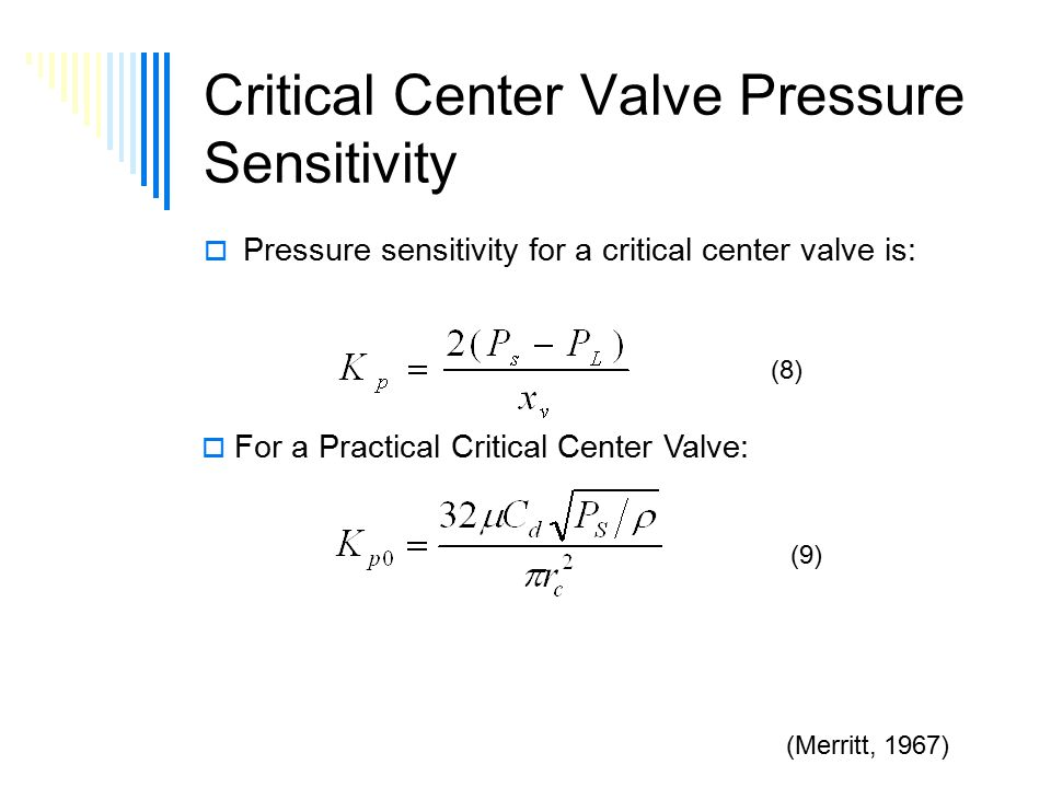 Critical Center Valve Pressure Sensitivity  Pressure sensitivity for a critical center valve is: (Merritt, 1967)  For a Practical Critical Center Valve: (8) (9)