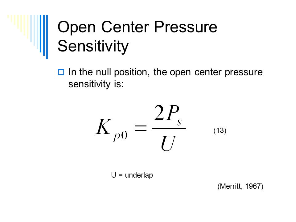 Open Center Pressure Sensitivity  In the null position, the open center pressure sensitivity is: U = underlap (Merritt, 1967) (13)
