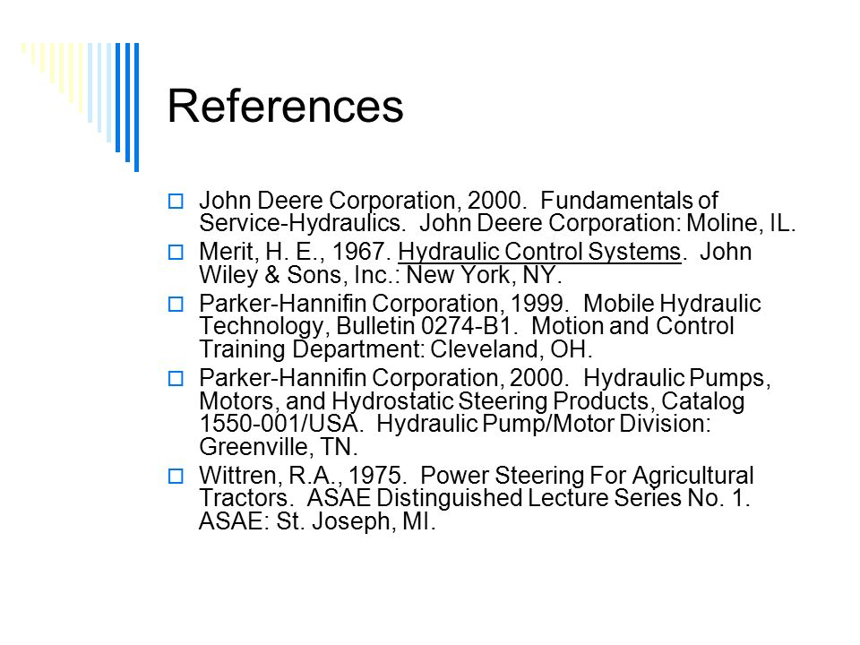 References  John Deere Corporation, 2000. Fundamentals of Service-Hydraulics.