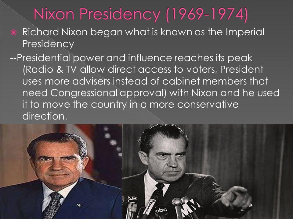 Richard Nixon began what is known as the Imperial Presidency ...