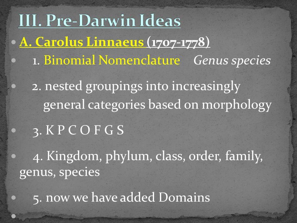 A. Carolus Linnaeus (1707-1778) 1. Binomial Nomenclature Genus species 2.