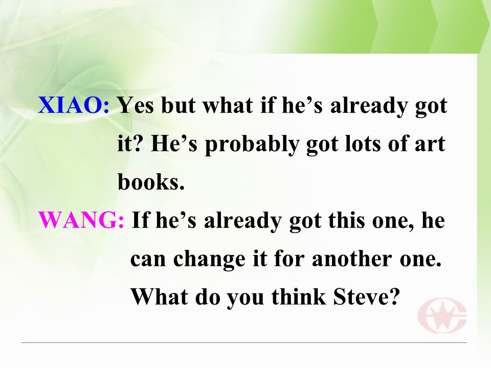 XIAO: Yes but what if he's already got it. He's probably got lots of art books.