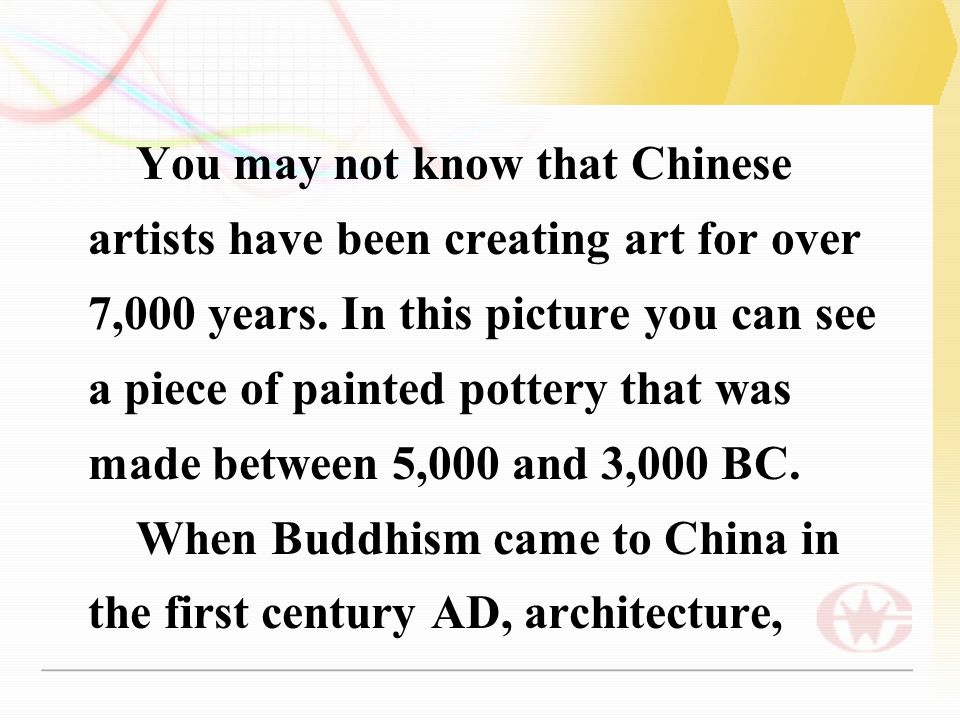 You may not know that Chinese artists have been creating art for over 7,000 years.