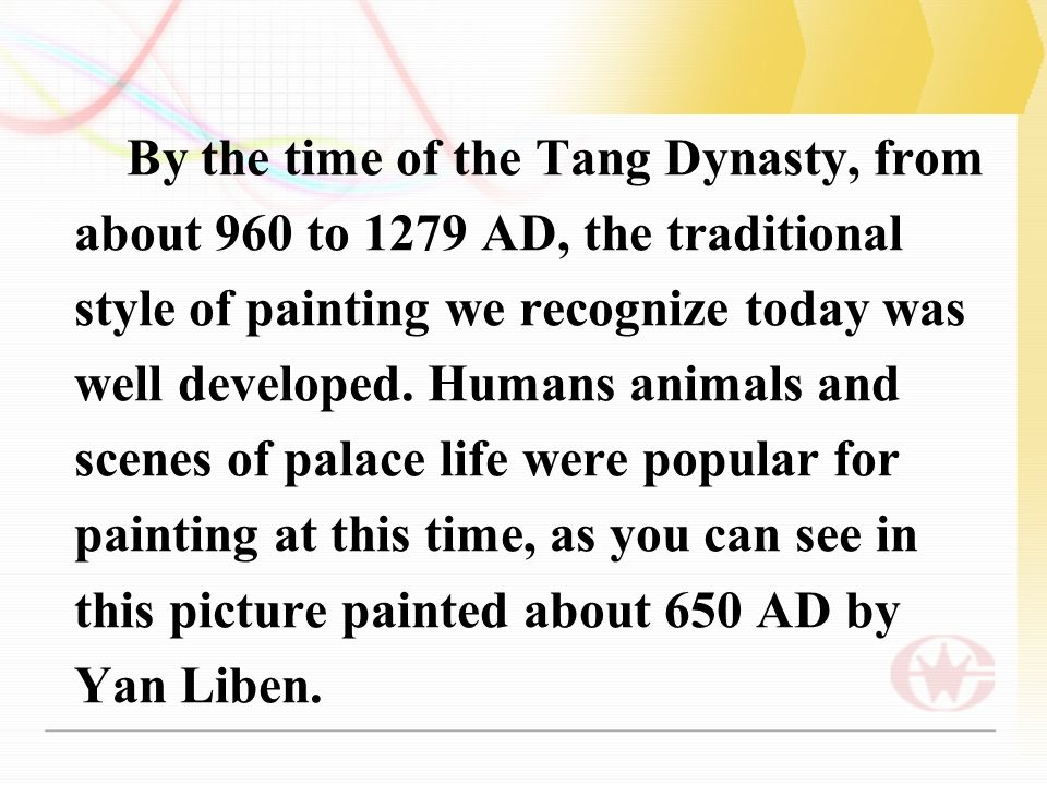 By the time of the Tang Dynasty, from about 960 to 1279 AD, the traditional style of painting we recognize today was well developed.