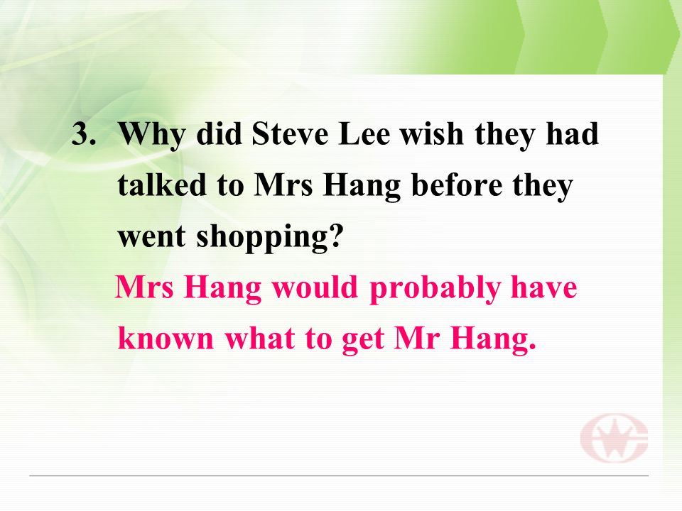 3.Why did Steve Lee wish they had talked to Mrs Hang before they went shopping.