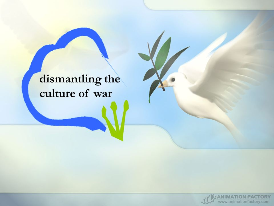 dismantling the culture of war