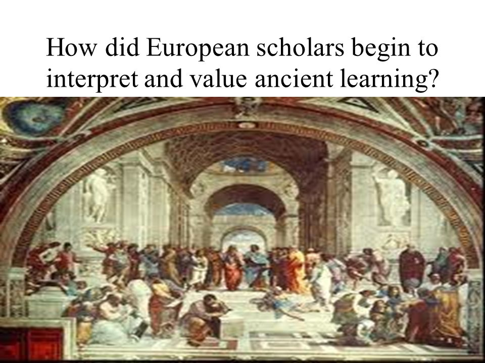 How did European scholars begin to interpret and value ancient learning