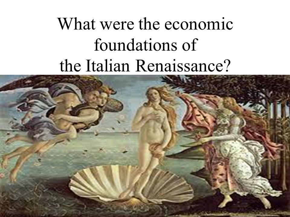 What were the economic foundations of the Italian Renaissance