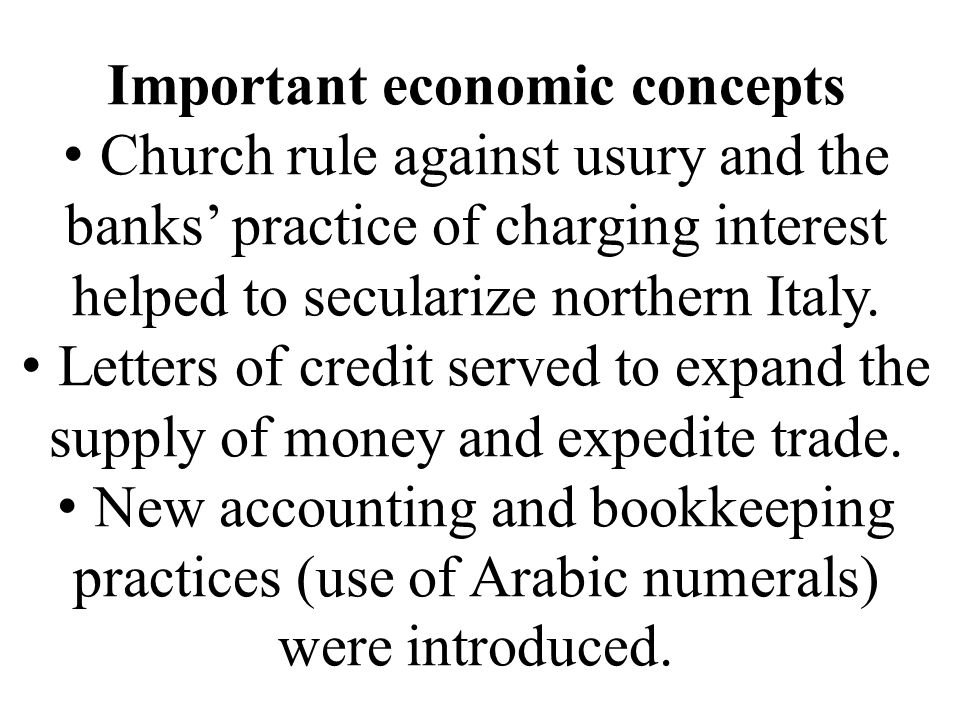 Important economic concepts Church rule against usury and the banks' practice of charging interest helped to secularize northern Italy.