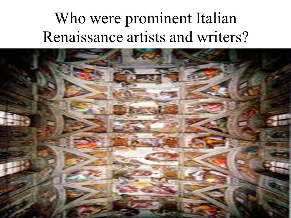 Who were prominent Italian Renaissance artists and writers