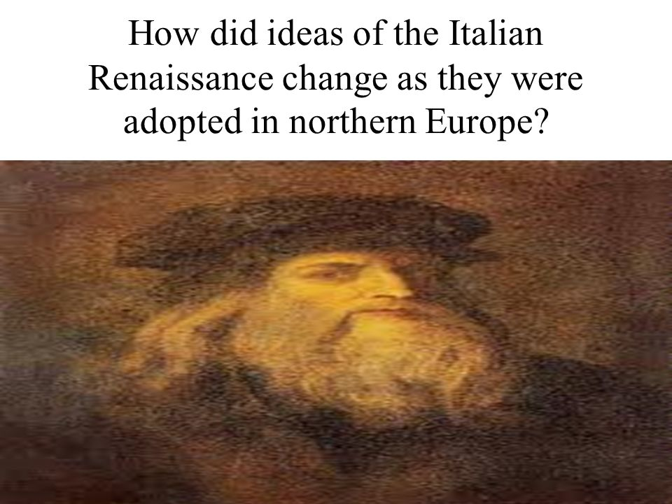How did ideas of the Italian Renaissance change as they were adopted in northern Europe