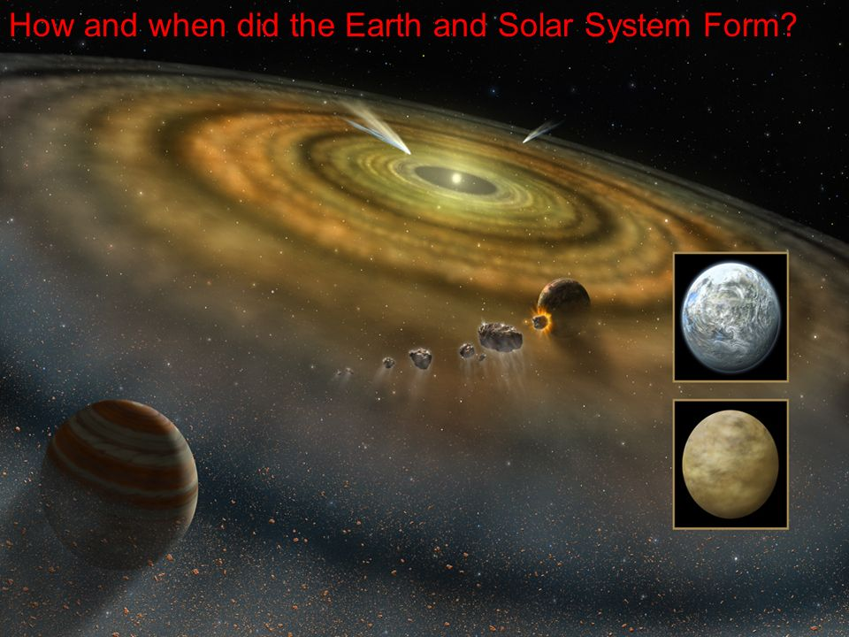 Bb How and when did the Earth and Solar System Form? - ppt download