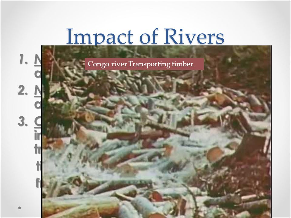 Impact of Rivers 1. Nile River used for water, irrigation and transportation 2.