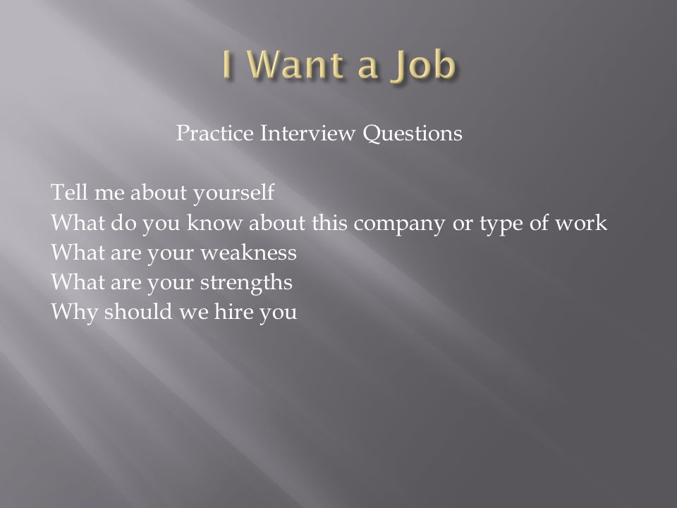 4 practice interview questions tell me about yourself what do you know about this company or type of work what are your weakness what are your strengths why - Mock Interview Questions Job Interview Videos Practicing