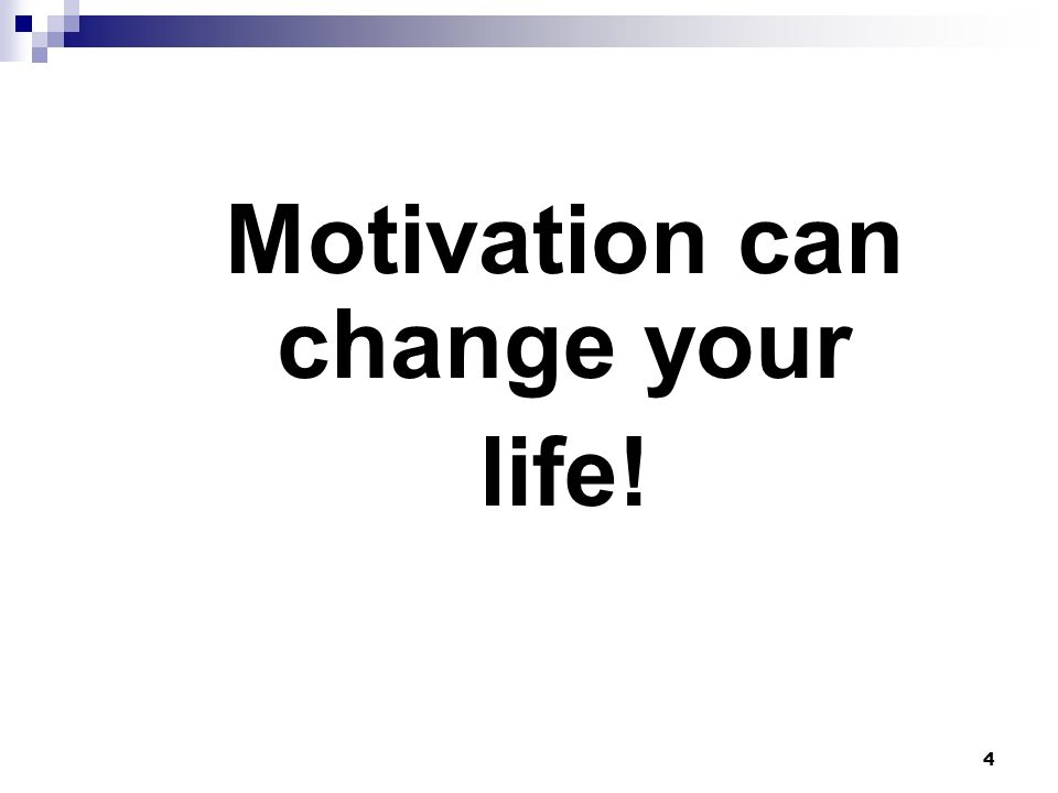 4 Motivation can change your life!