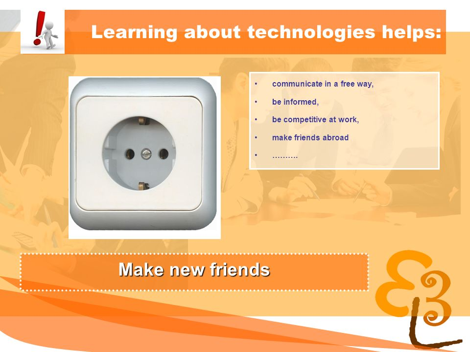 learning to learn network for low skilled senior learners Learning about technologies helps: communicate in a free way, be informed, be competitive at work, make friends abroad ……….