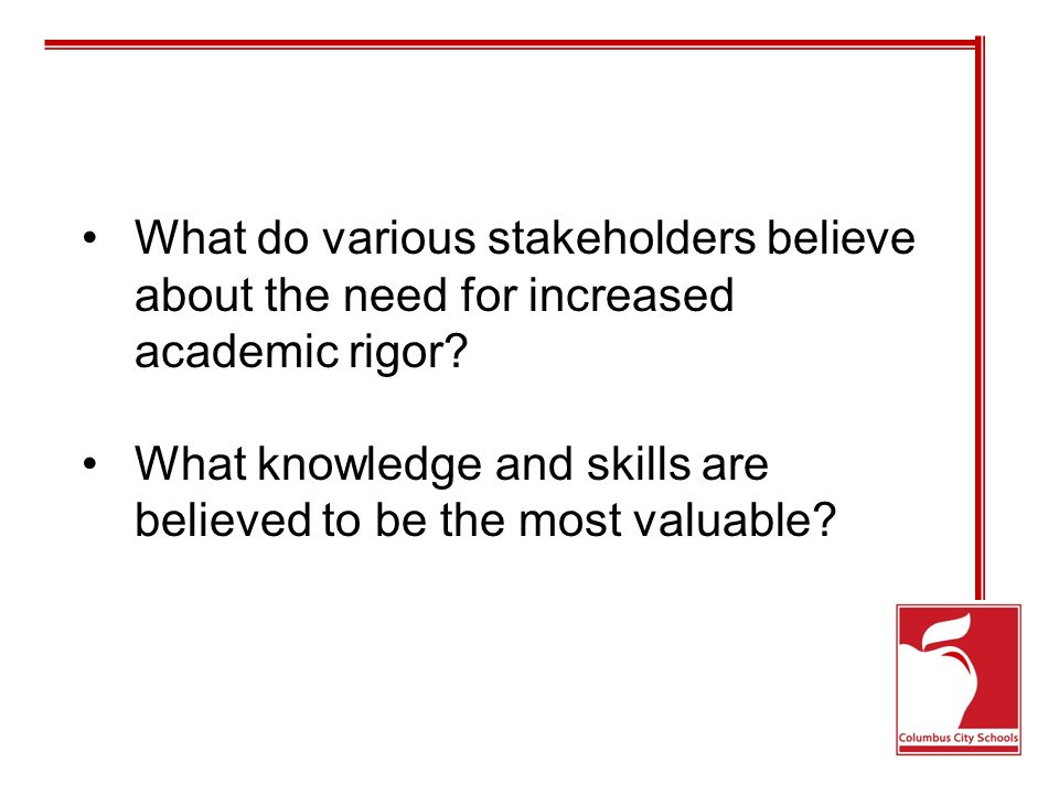 What do various stakeholders believe about the need for increased academic rigor.