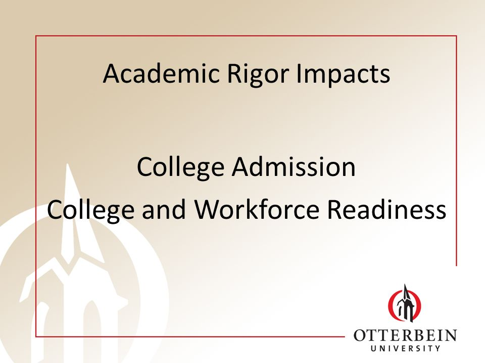 Academic Rigor Impacts College Admission College and Workforce Readiness