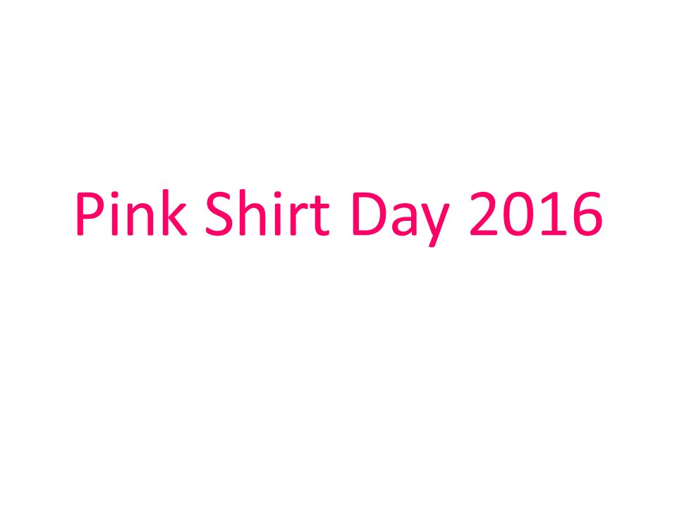 Pink Shirt Day How did Pink Shirt Day Start? A grade 9 student in ...