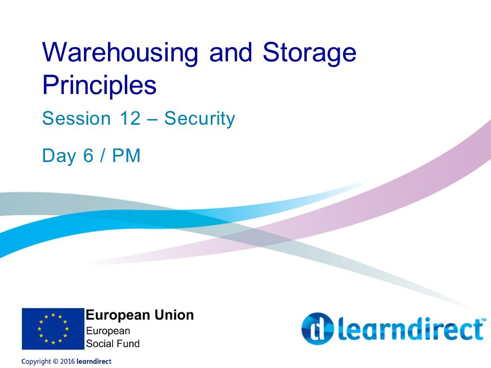 Warehousing and Storage Principles Session 12 – Security Day 6 / PM