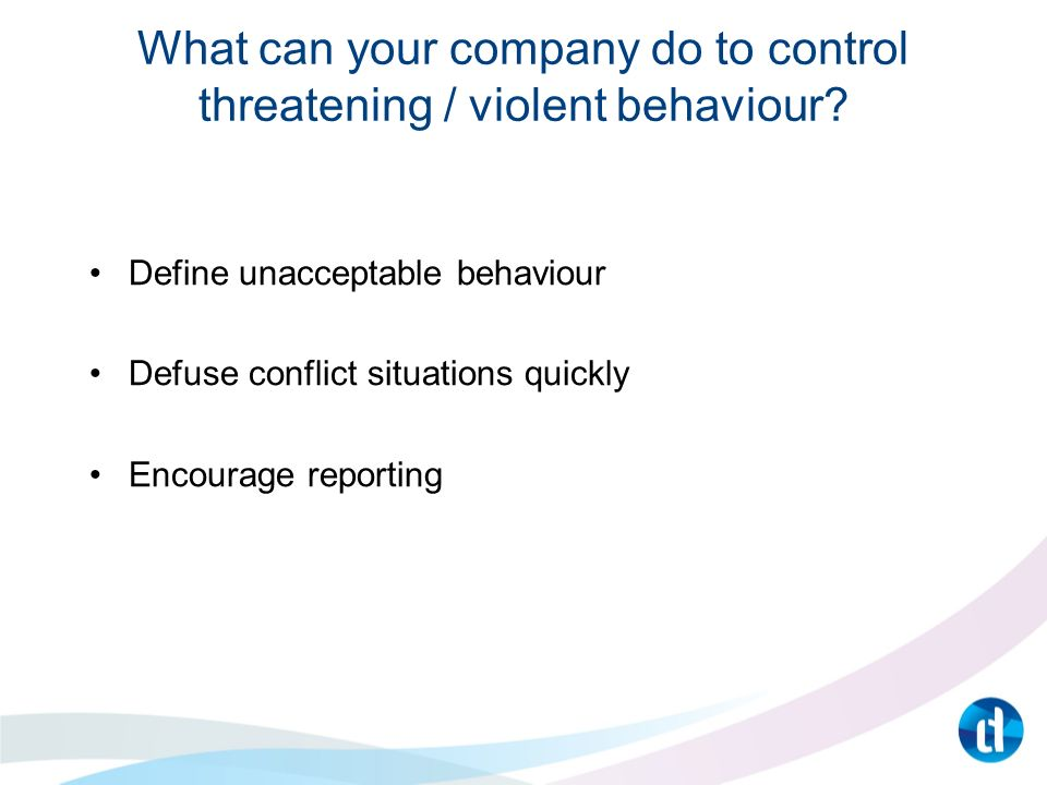 What can your company do to control threatening / violent behaviour.