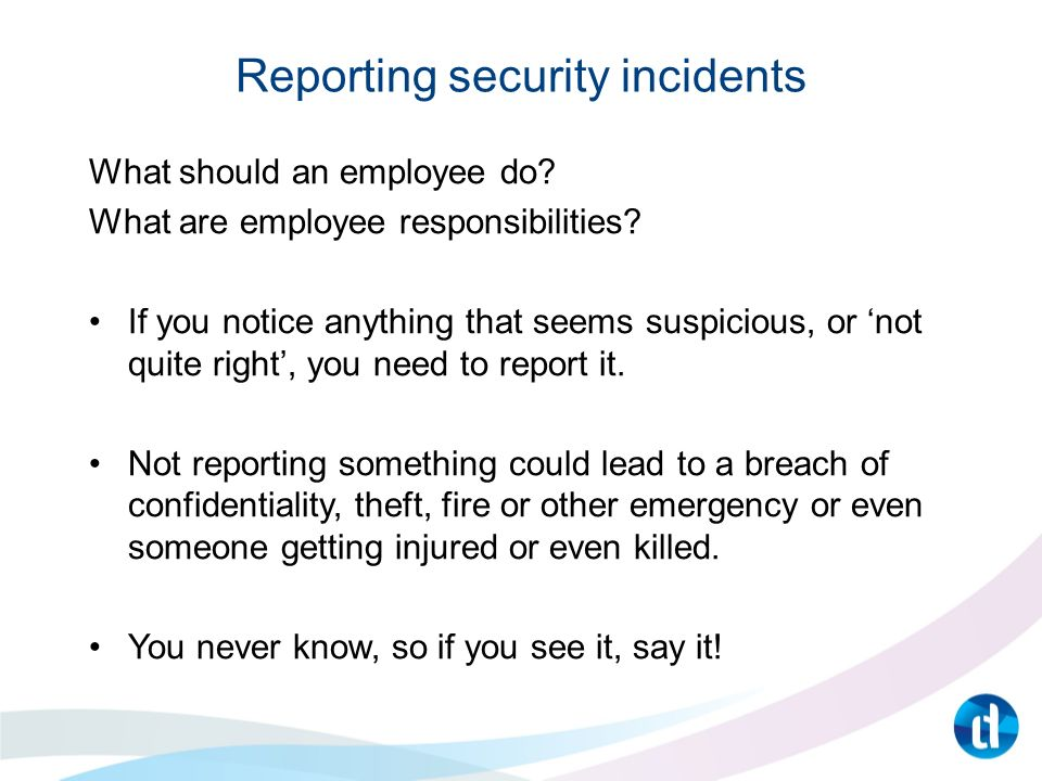 Reporting security incidents What should an employee do.