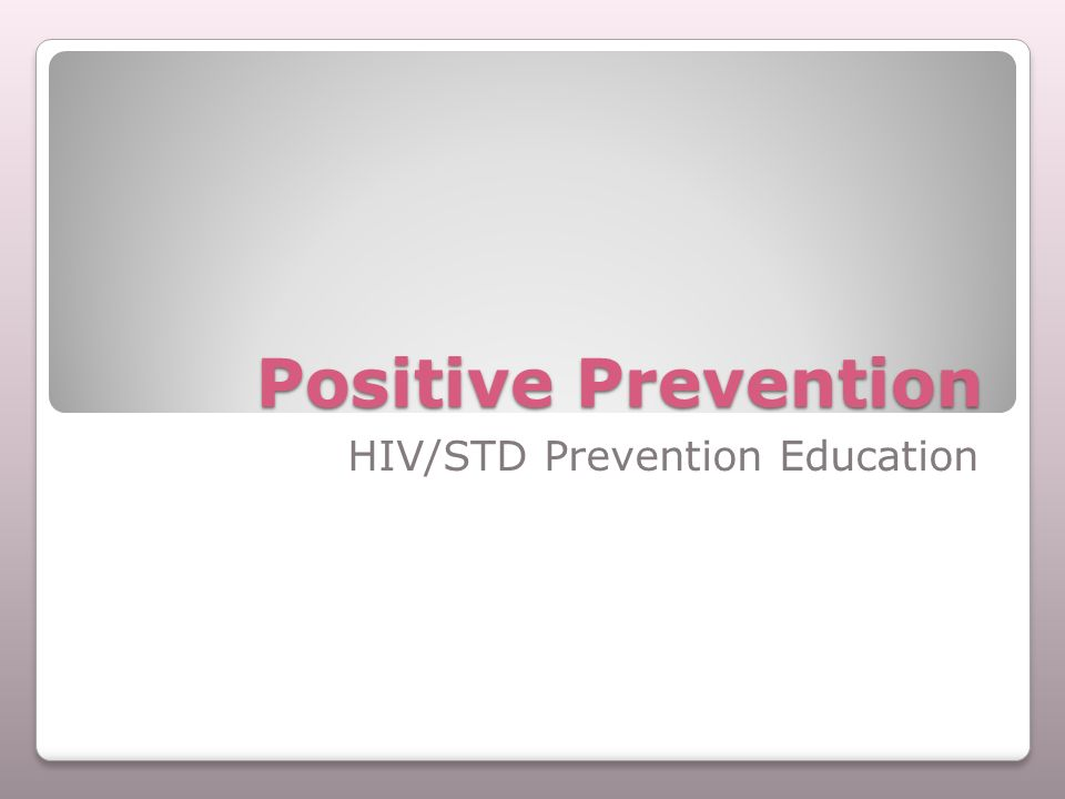 Positive Prevention HIV/STD Prevention Education