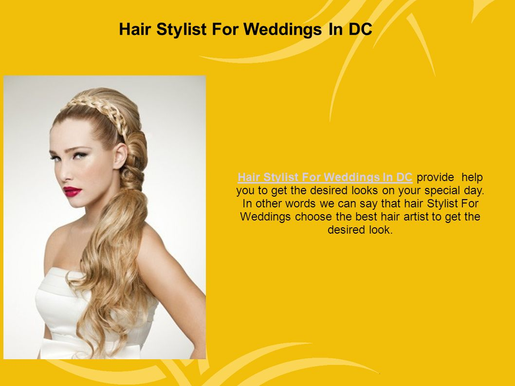 Hair Stylist For Weddings In DC Hair Stylist For Weddings In DC provide help you to get the desired looks on your special day.