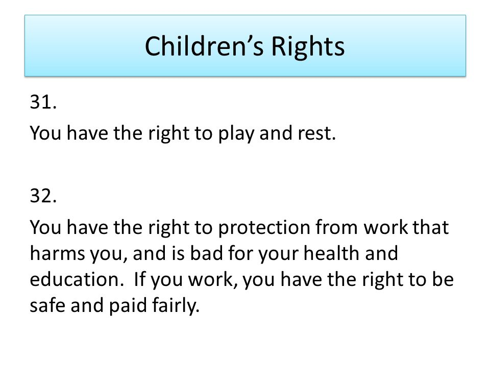 Children's Rights 31. You have the right to play and rest.
