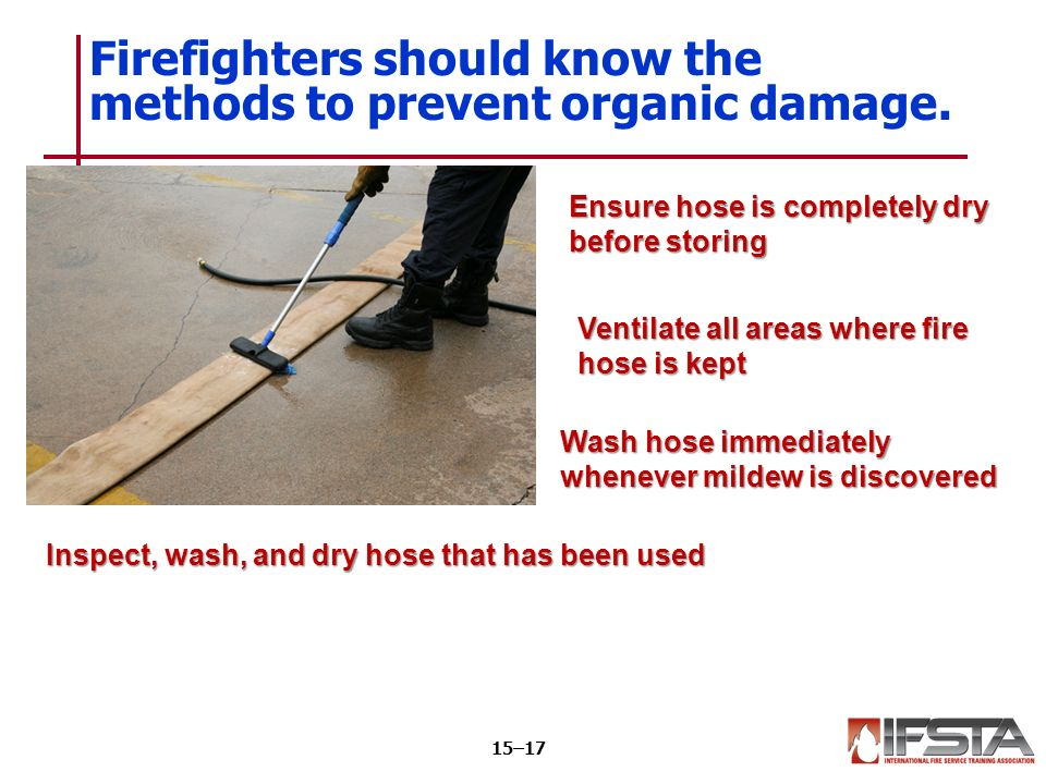Firefighters should know the methods to prevent organic damage.