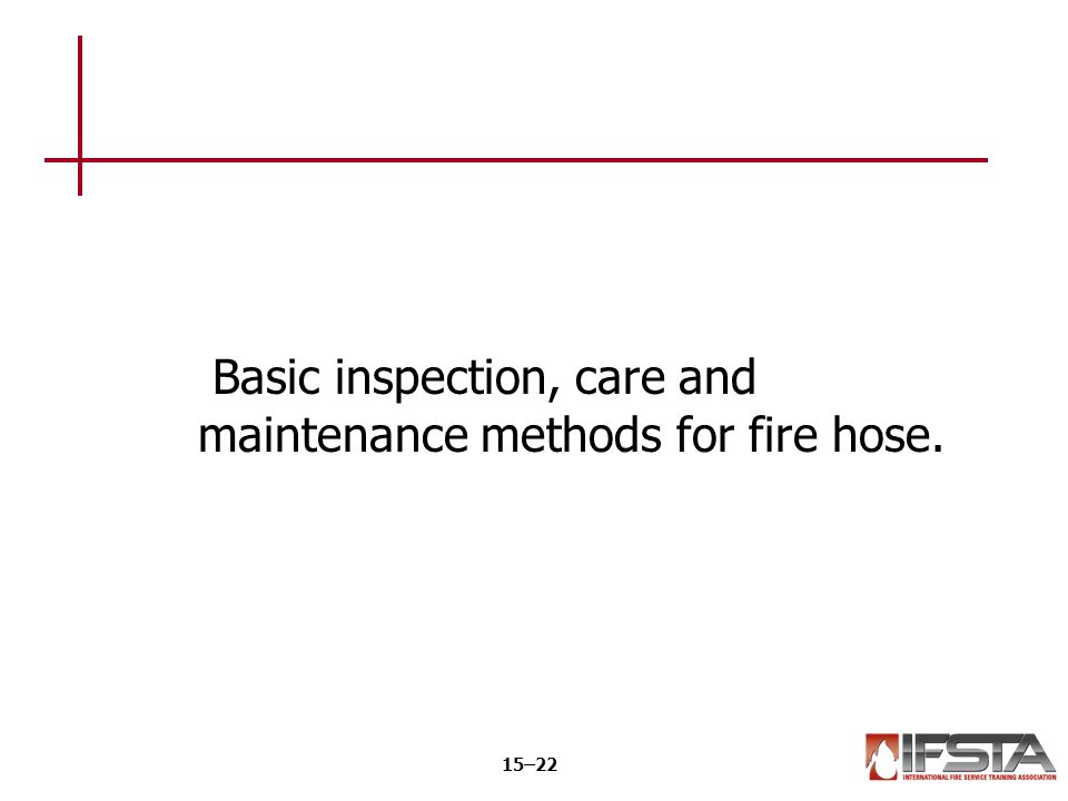 Basic inspection, care and maintenance methods for fire hose. 15–22