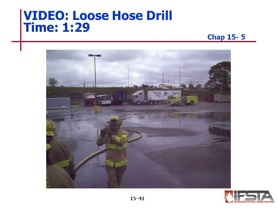 VIDEO: Loose Hose Drill Time: 1:29 Chap 15- 5 15–41