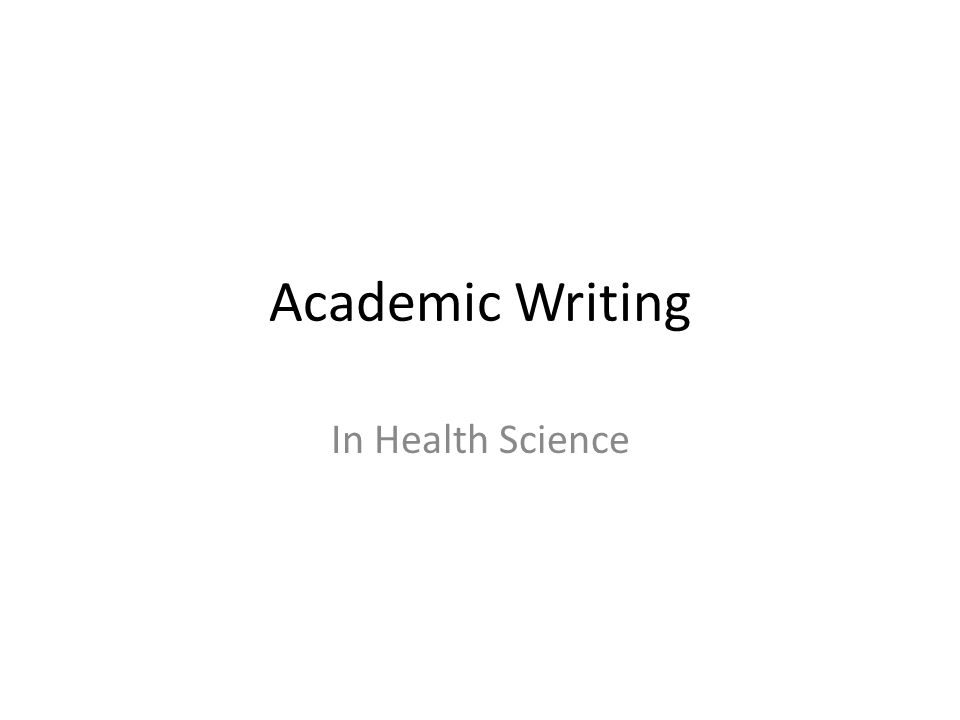 academic writing in health science topics to be covered academic  1 academic writing in health science