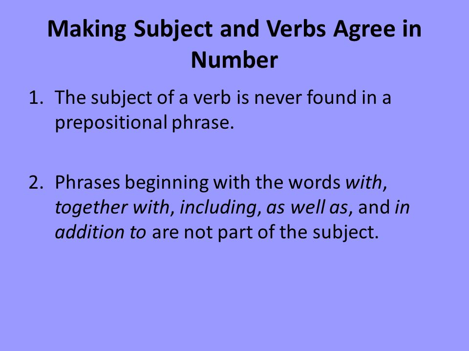 Subjectverb agreement making subject and verbs agree in number 1a making subject and verbs agree in number 1e subject of a verb is never platinumwayz