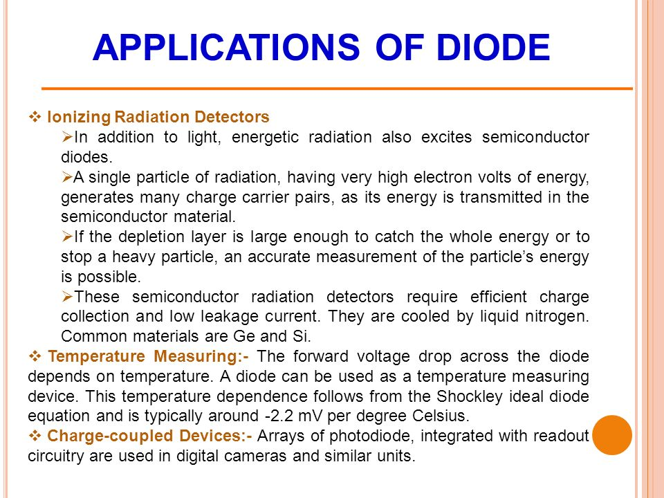  Ionizing Radiation Detectors  In addition to light, energetic radiation also excites semiconductor diodes.
