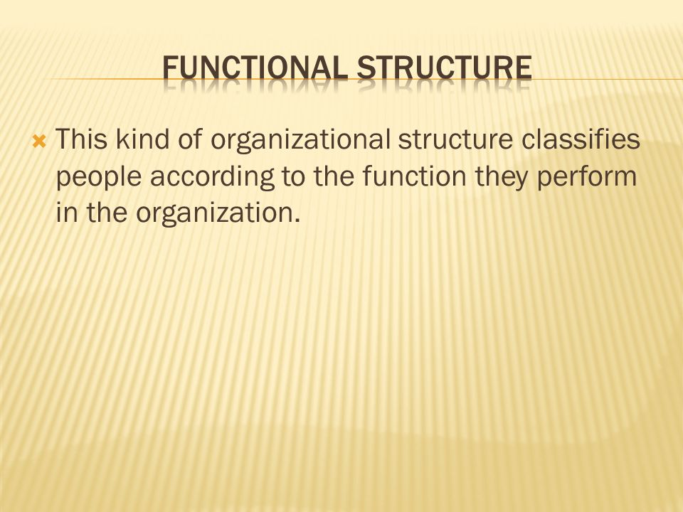  This kind of organizational structure classifies people according to the function they perform in the organization.