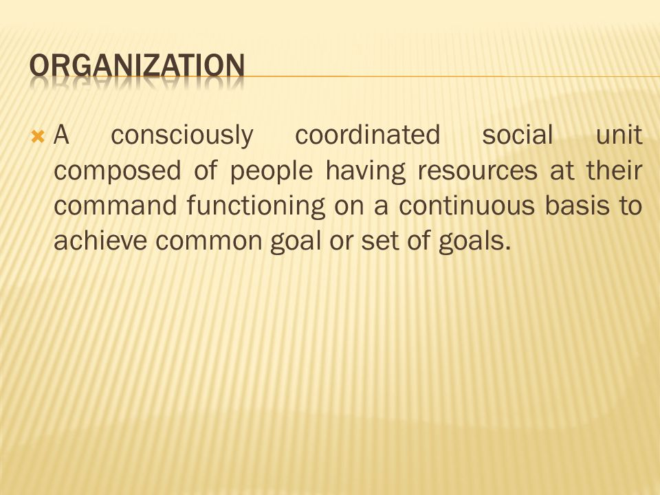  A consciously coordinated social unit composed of people having resources at their command functioning on a continuous basis to achieve common goal or set of goals.