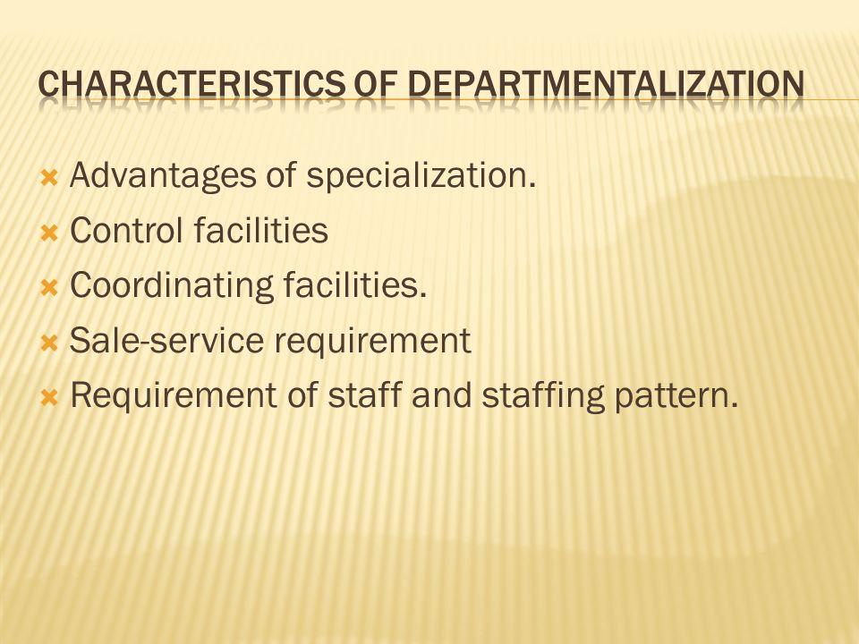  Advantages of specialization.  Control facilities  Coordinating facilities.