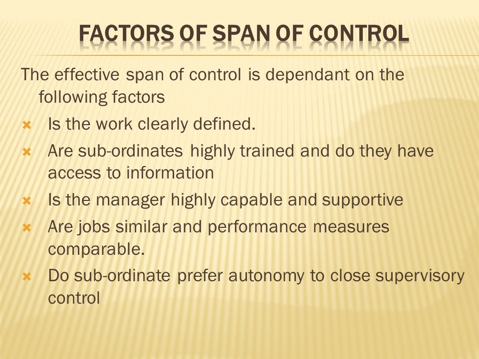 The effective span of control is dependant on the following factors  Is the work clearly defined.