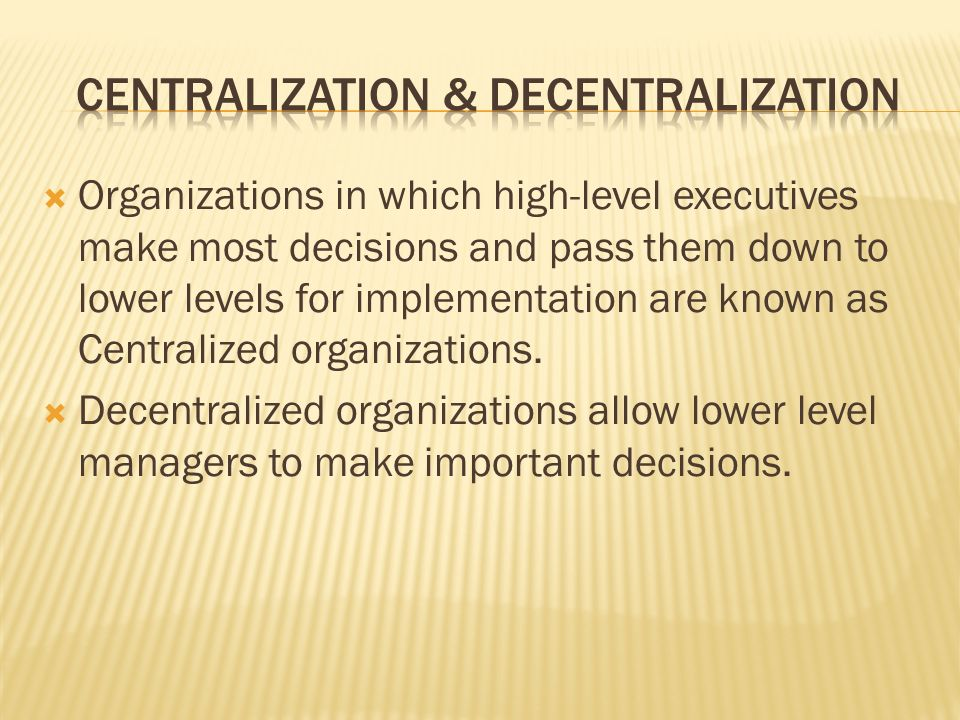  Organizations in which high-level executives make most decisions and pass them down to lower levels for implementation are known as Centralized organizations.