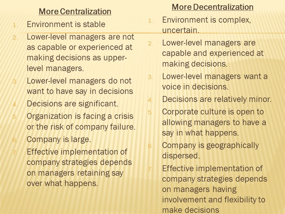 More Centralization 1. Environment is stable 2.