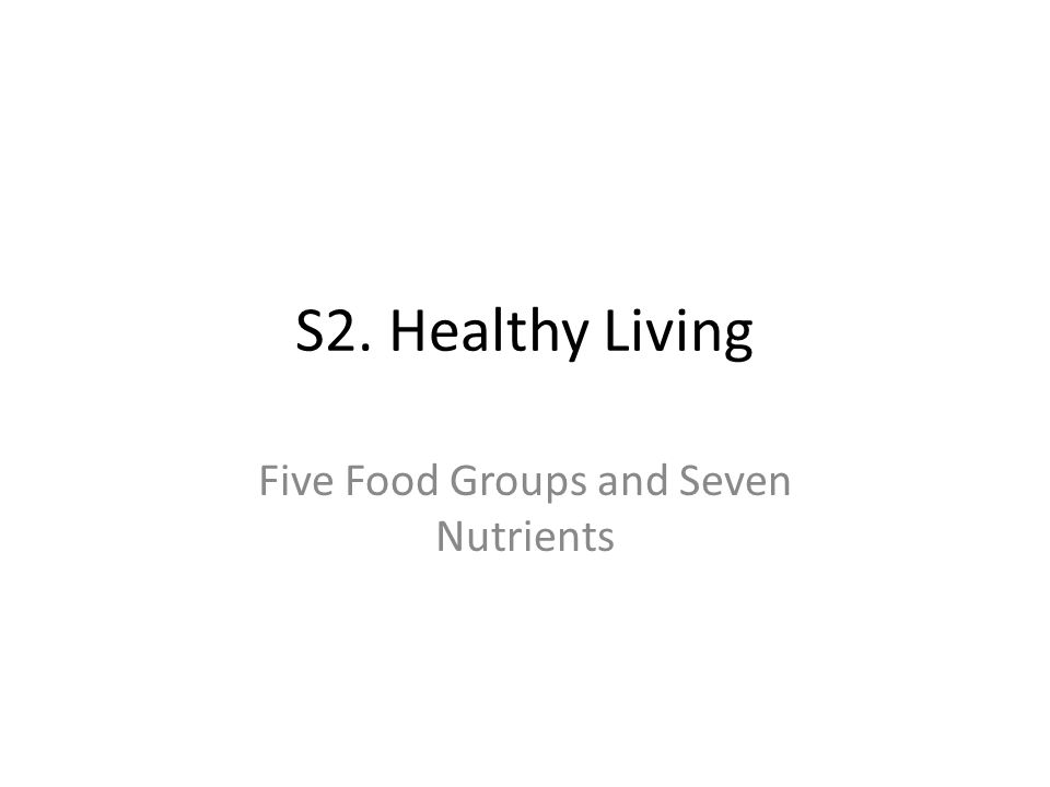 S2. Healthy Living Five Food Groups and Seven Nutrients